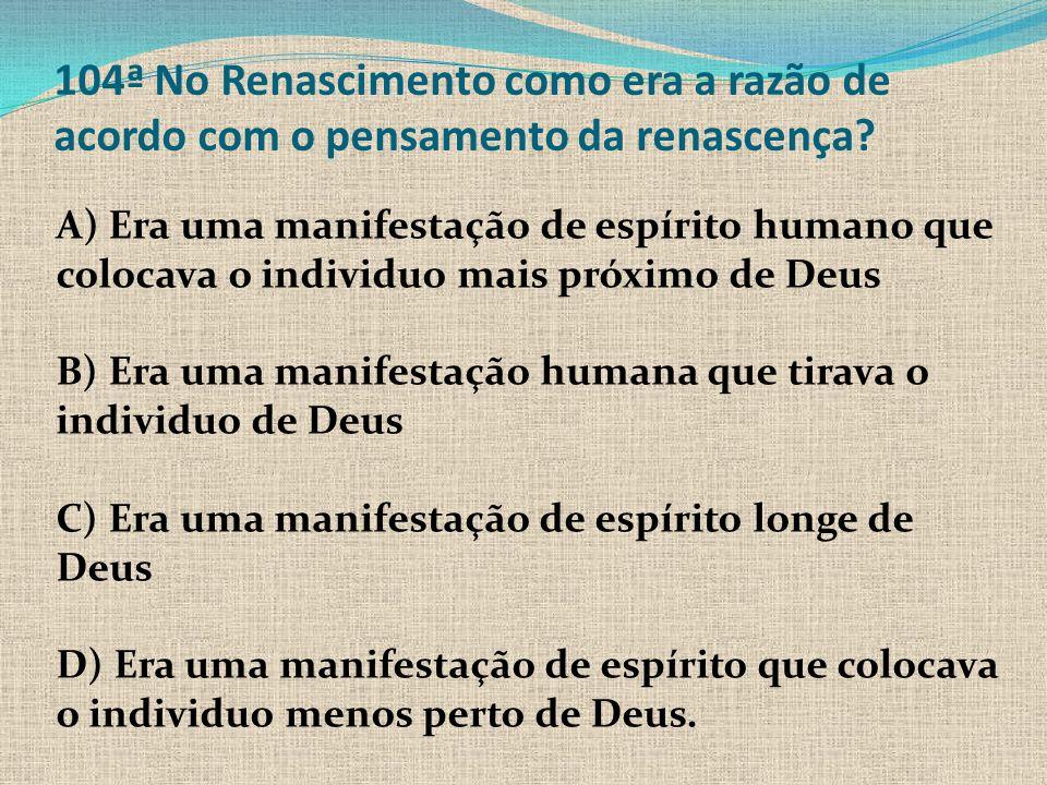 104ª No Renascimento como era a razão de acordo com o pensamento da renascença