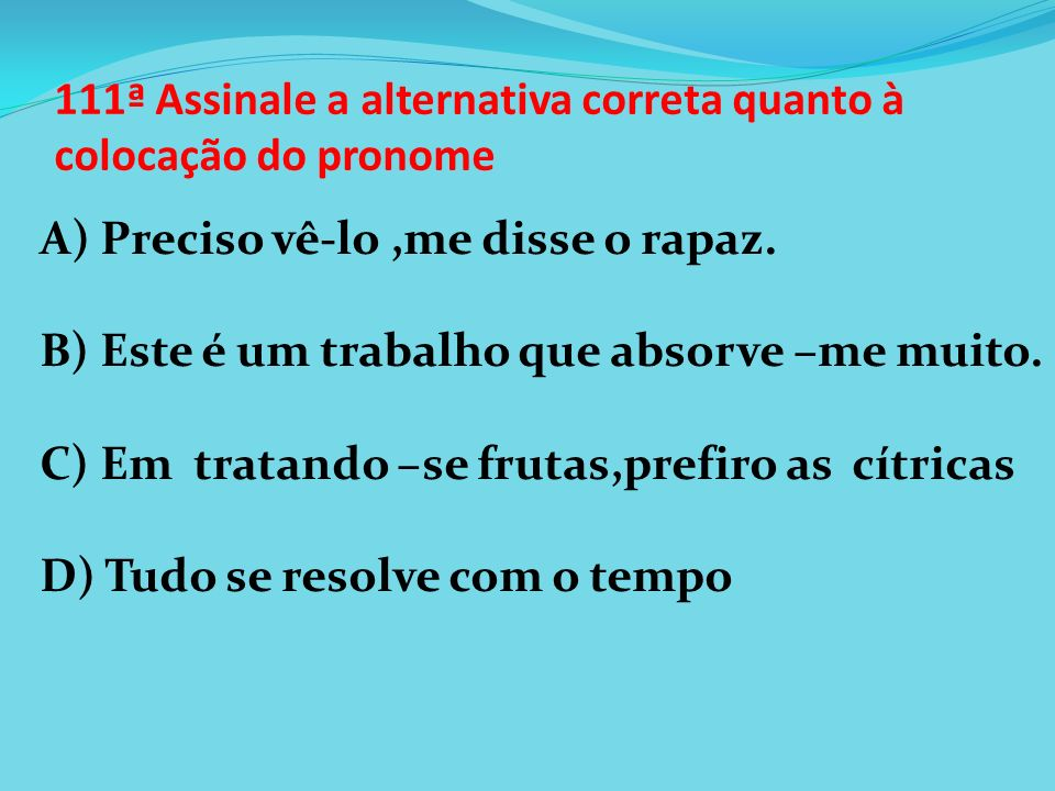 111ª Assinale a alternativa correta quanto à colocação do pronome