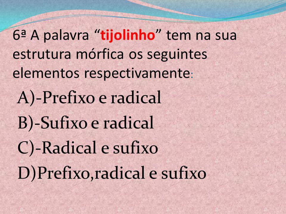 6ª A palavra tijolinho tem na sua estrutura mórfica os seguintes elementos respectivamente: