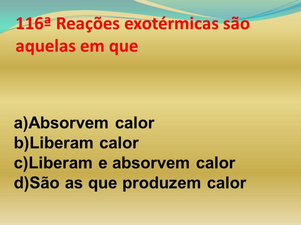 116ª Reações exotérmicas são aquelas em que