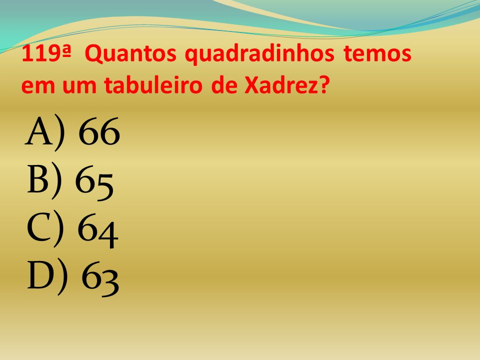 119ª Quantos quadradinhos temos em um tabuleiro de Xadrez
