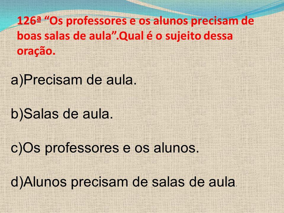 c)Os professores e os alunos. d)Alunos precisam de salas de aula.