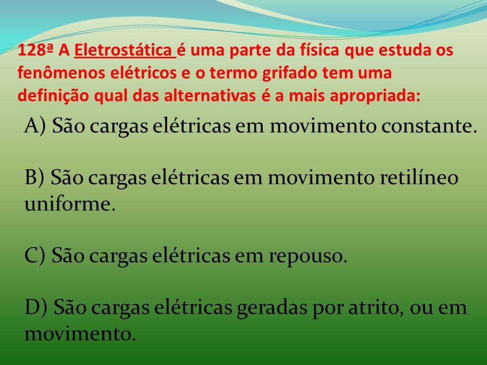 A) São cargas elétricas em movimento constante.