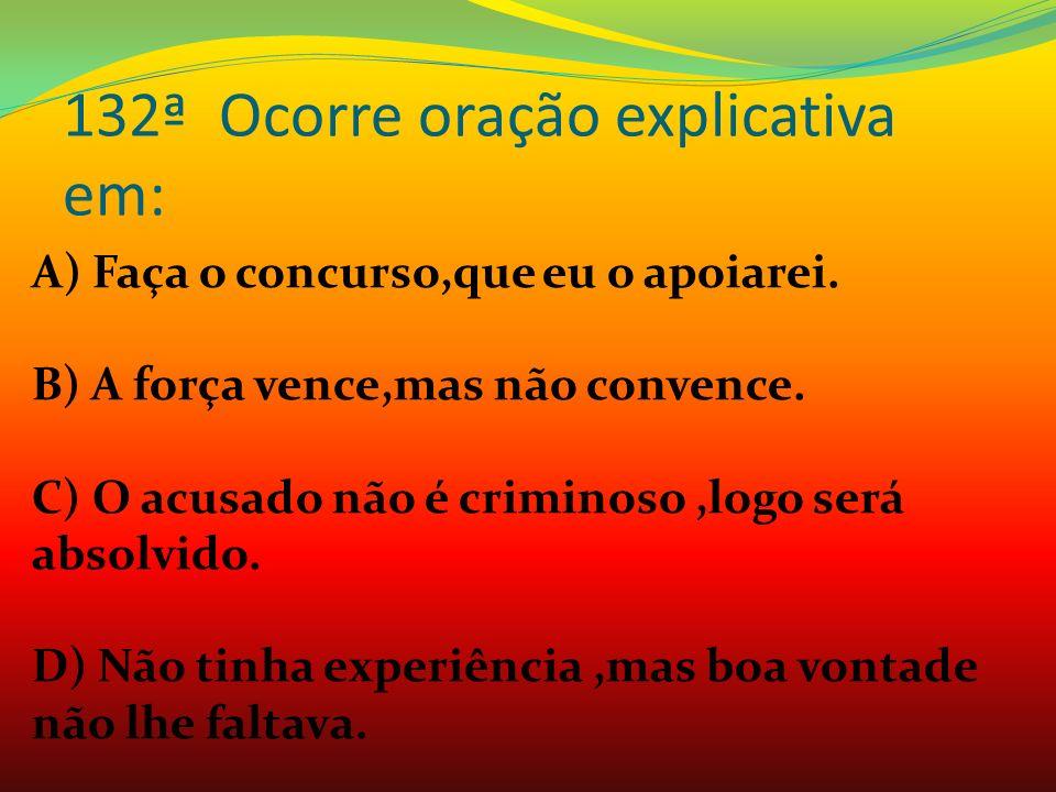 132ª Ocorre oração explicativa em: