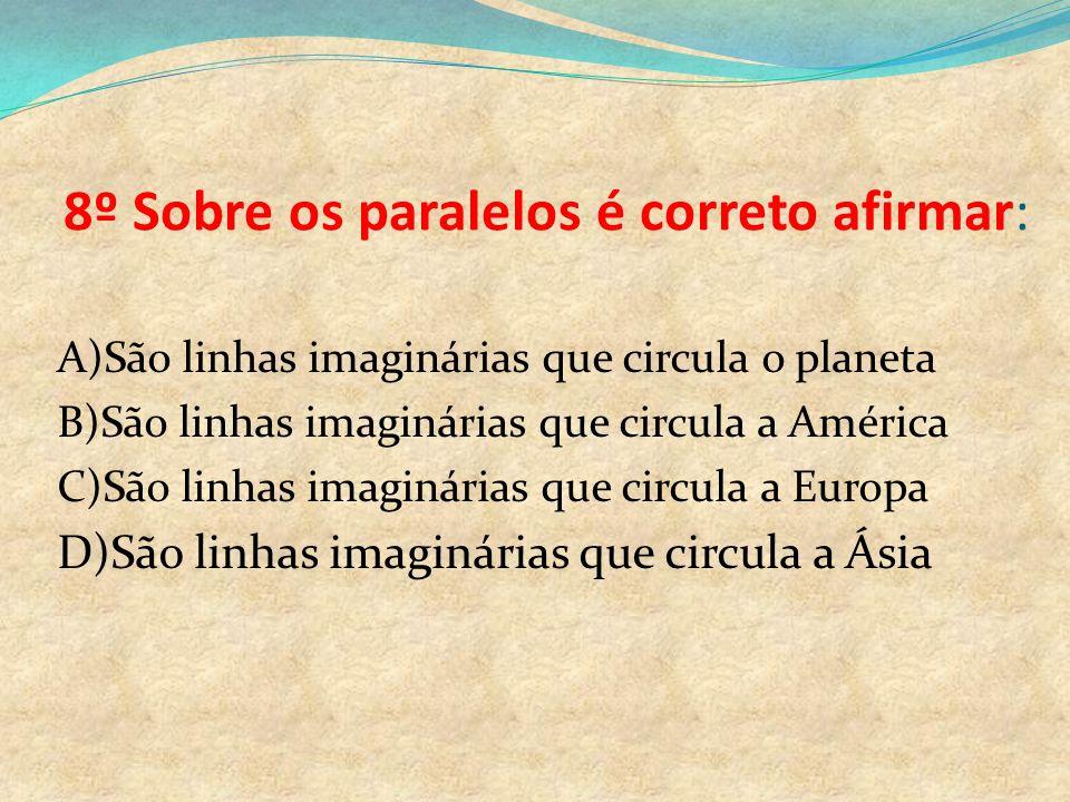 8º Sobre os paralelos é correto afirmar: