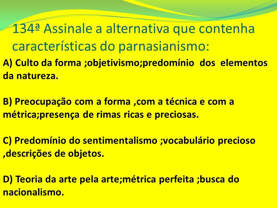 134ª Assinale a alternativa que contenha características do parnasianismo: