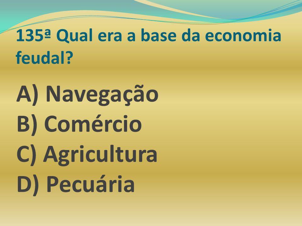 135ª Qual era a base da economia feudal
