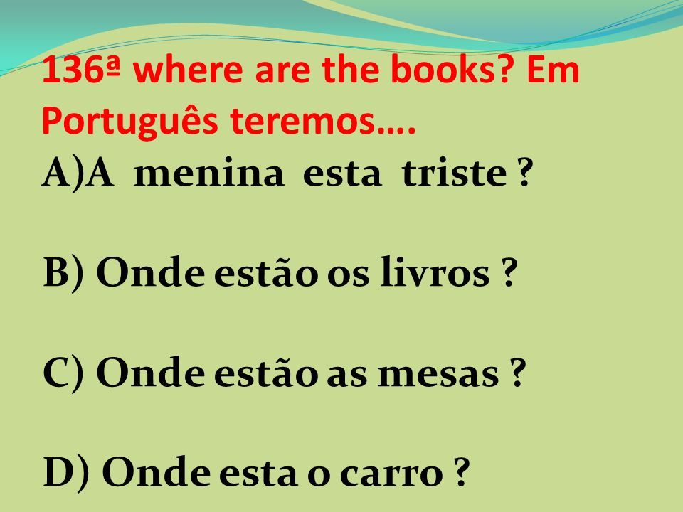 136ª where are the books Em Português teremos….
