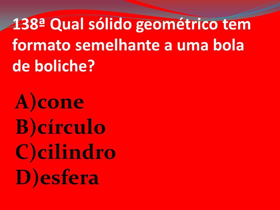 A)cone B)círculo C)cilindro D)esfera