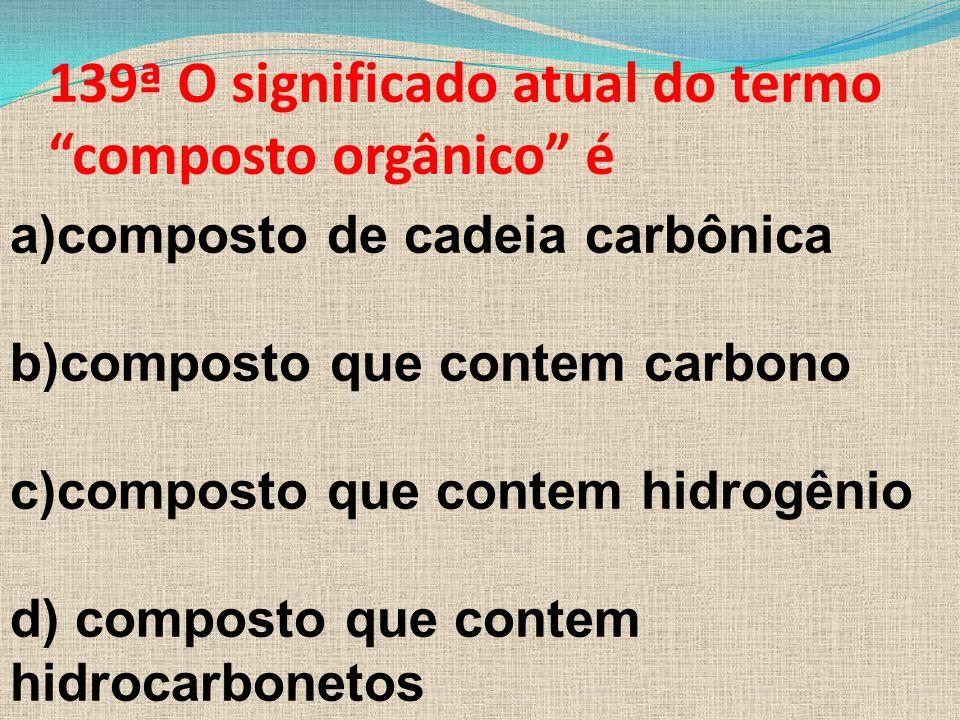 139ª O significado atual do termo composto orgânico é