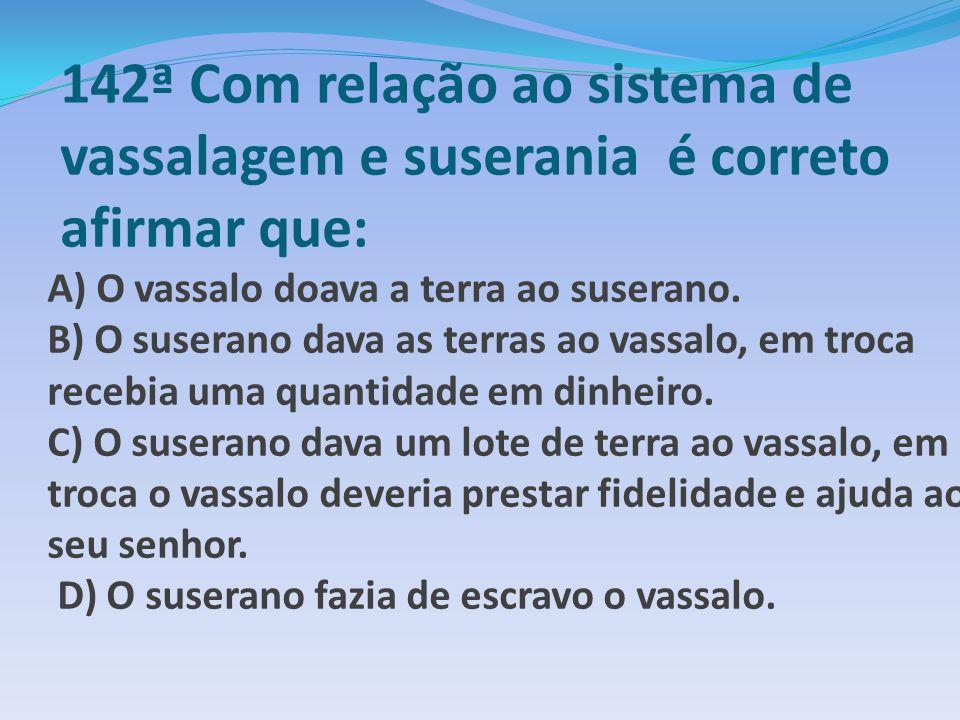 142ª Com relação ao sistema de vassalagem e suserania é correto afirmar que: