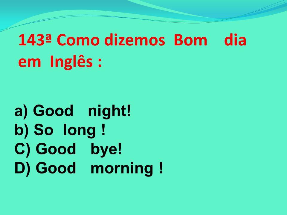 143ª Como dizemos Bom dia em Inglês :