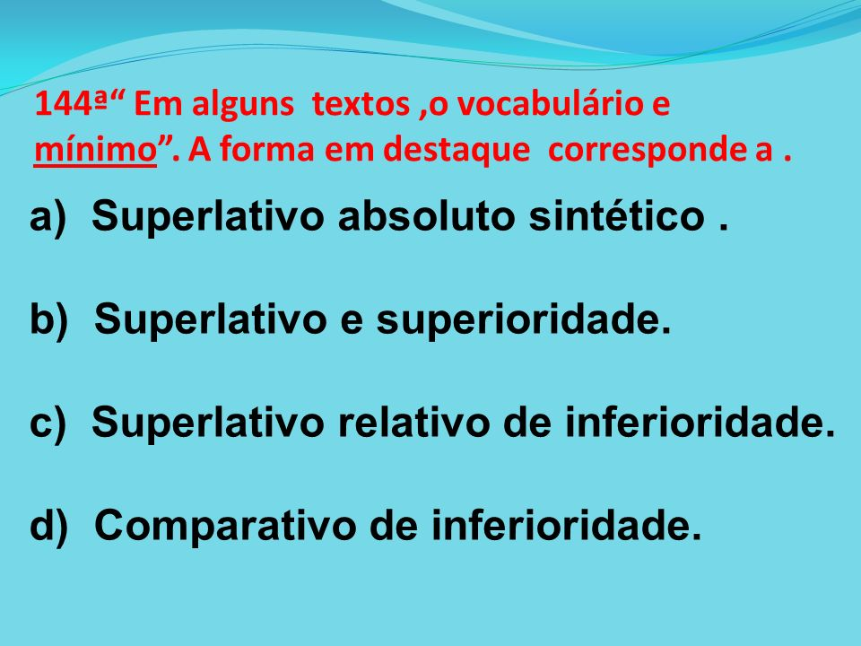 a) Superlativo absoluto sintético . b) Superlativo e superioridade.
