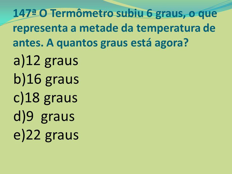 a)12 graus b)16 graus c)18 graus d)9 graus e)22 graus