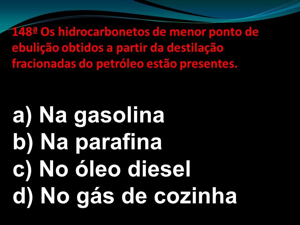 a) Na gasolina b) Na parafina c) No óleo diesel d) No gás de cozinha