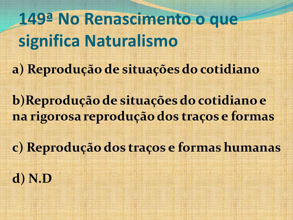 149ª No Renascimento o que significa Naturalismo