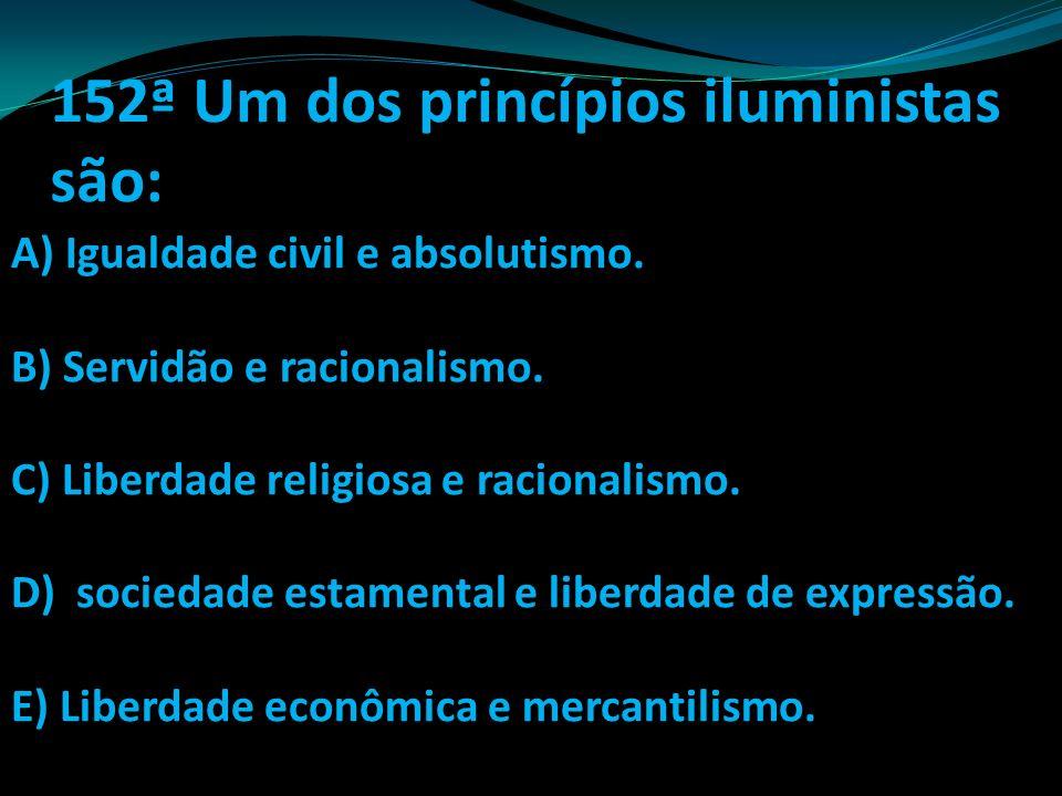 152ª Um dos princípios iluministas são: