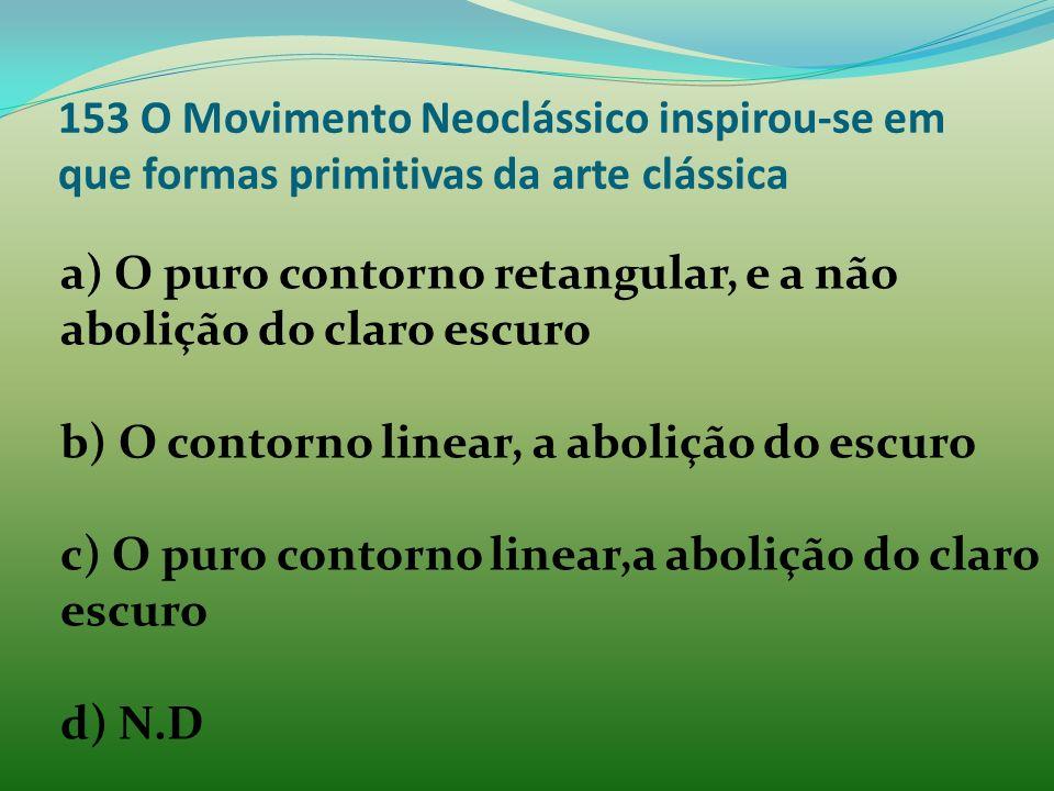 153 O Movimento Neoclássico inspirou-se em que formas primitivas da arte clássica