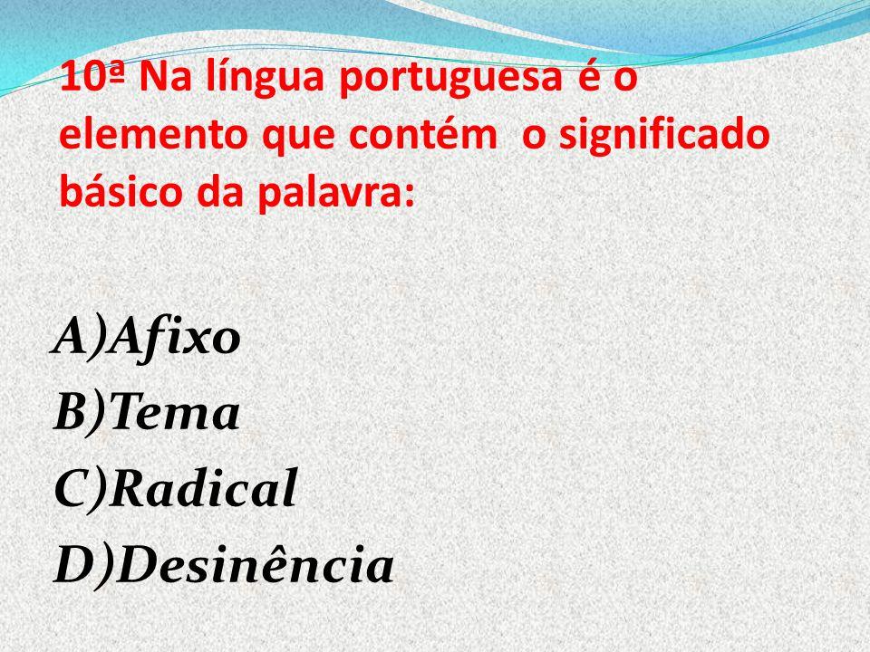 A)Afixo B)Tema C)Radical D)Desinência