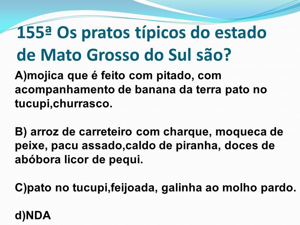 155ª Os pratos típicos do estado de Mato Grosso do Sul são