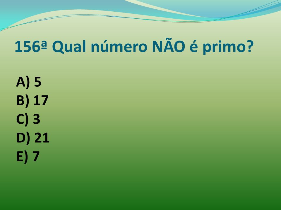 156ª Qual número NÃO é primo