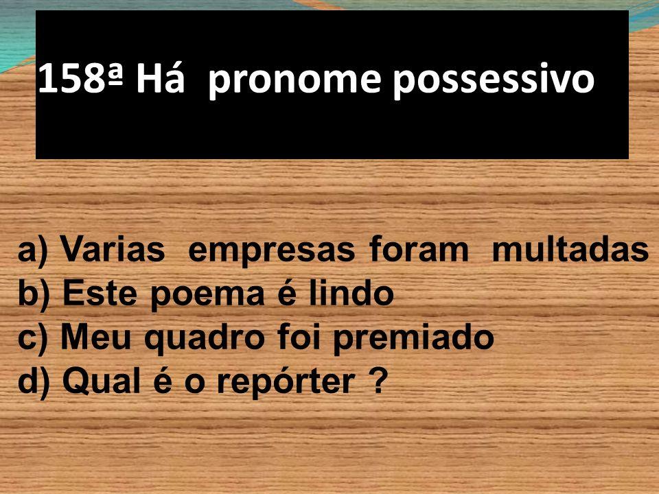 158ª Há pronome possessivo