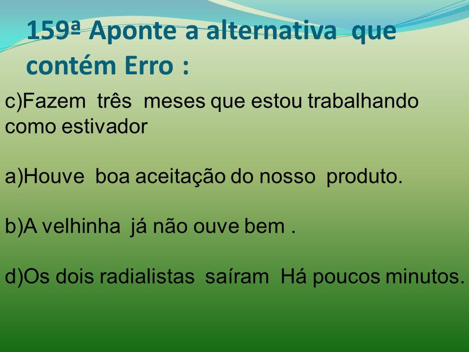 159ª Aponte a alternativa que contém Erro :