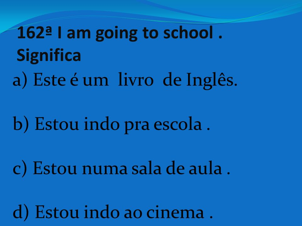 162ª I am going to school . Significa