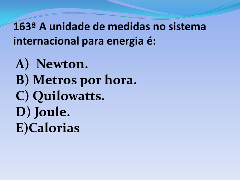 163ª A unidade de medidas no sistema internacional para energia é: