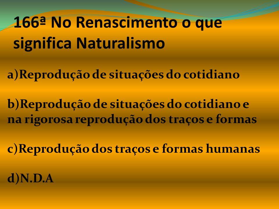 166ª No Renascimento o que significa Naturalismo
