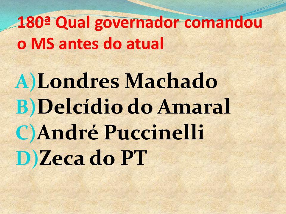 180ª Qual governador comandou o MS antes do atual