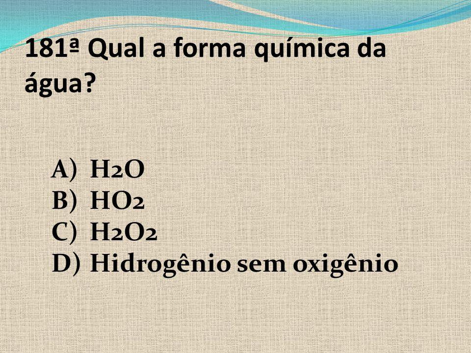 181ª Qual a forma química da água