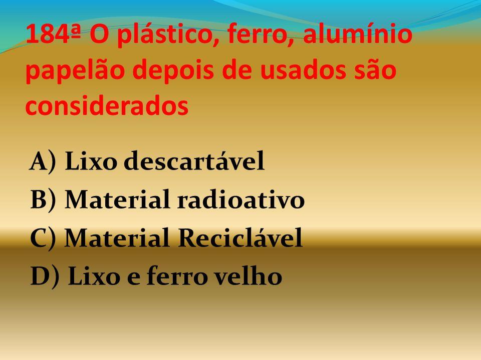184ª O plástico, ferro, alumínio papelão depois de usados são considerados