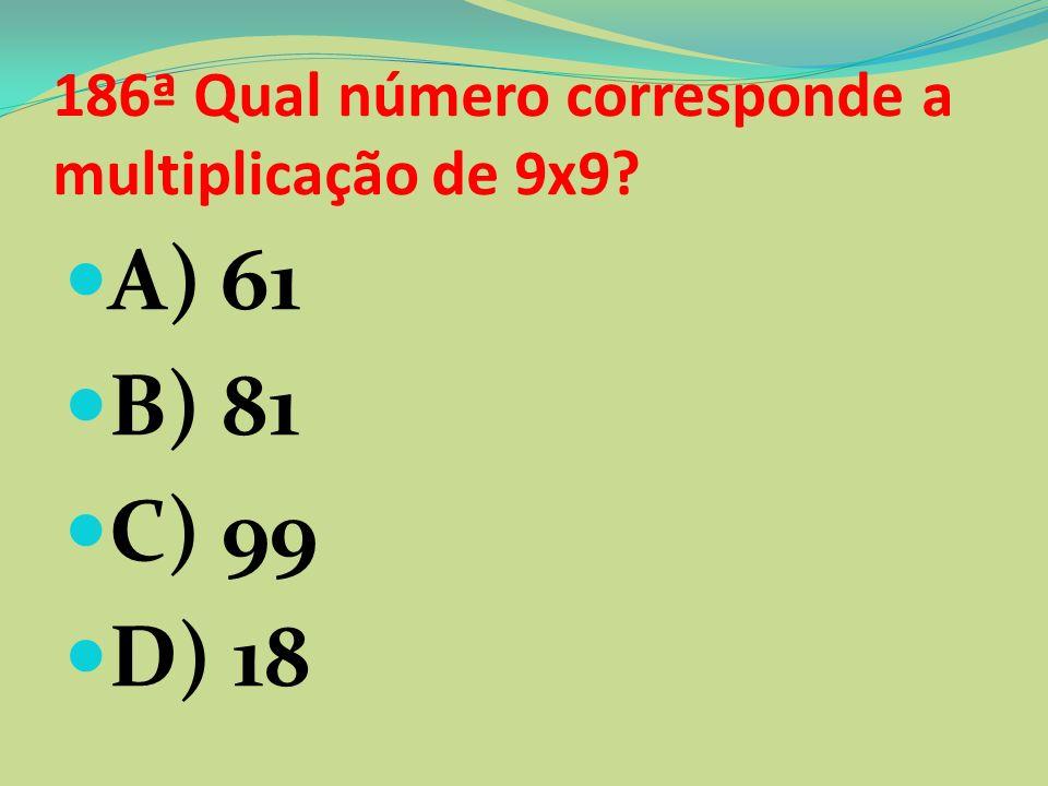 186ª Qual número corresponde a multiplicação de 9x9