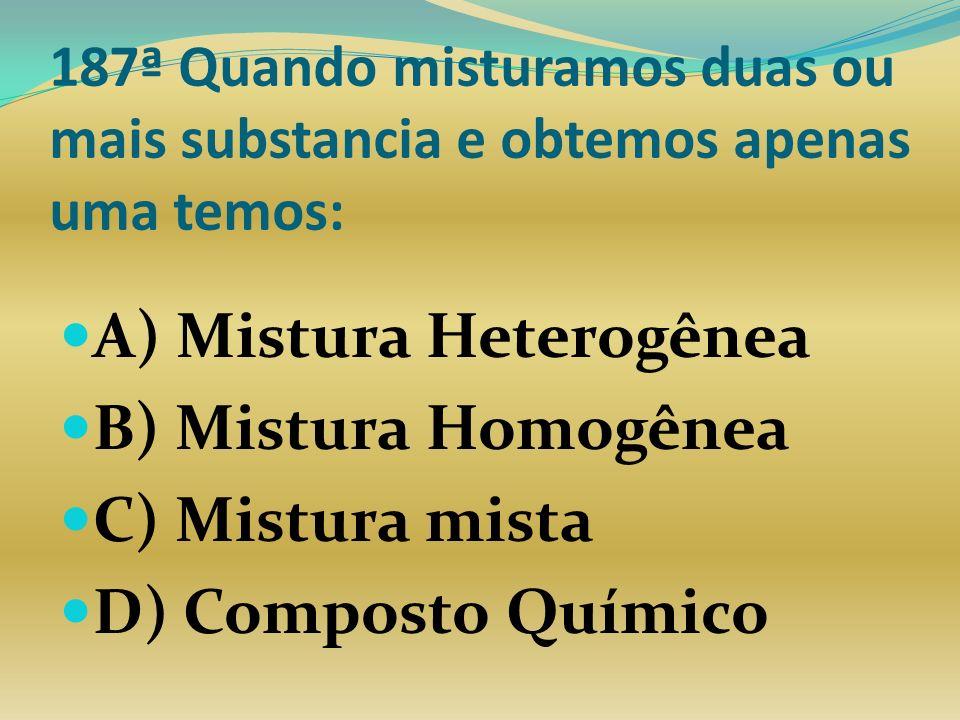 A) Mistura Heterogênea B) Mistura Homogênea C) Mistura mista