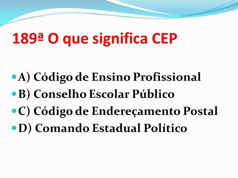 189ª O que significa CEP A) Código de Ensino Profissional