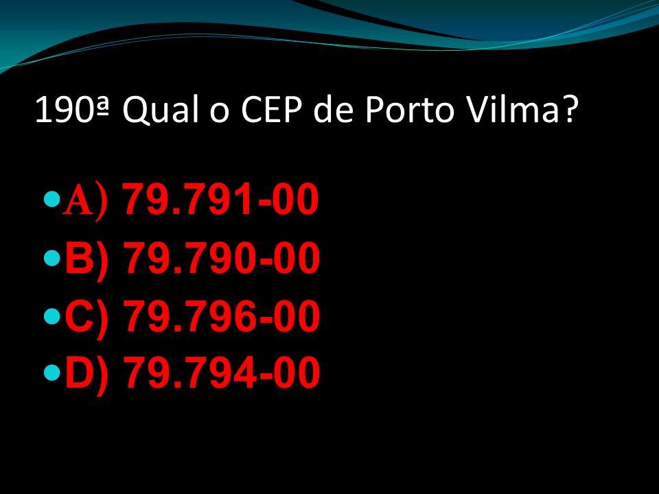 190ª Qual o CEP de Porto Vilma