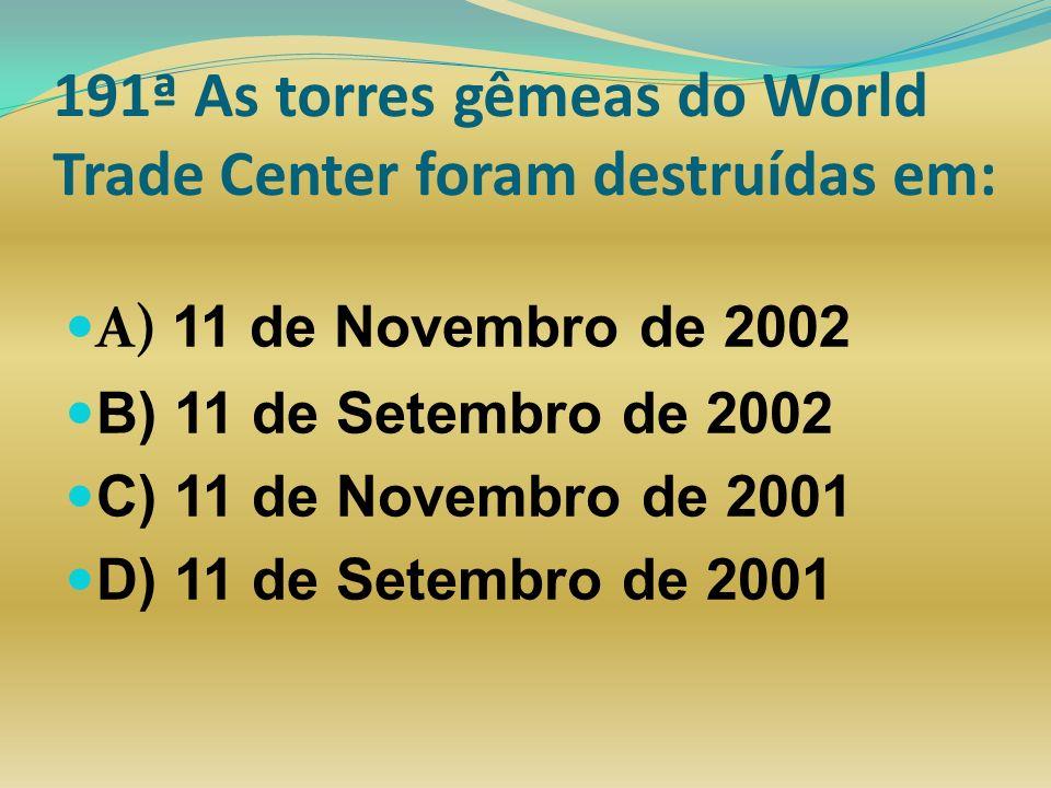 191ª As torres gêmeas do World Trade Center foram destruídas em: