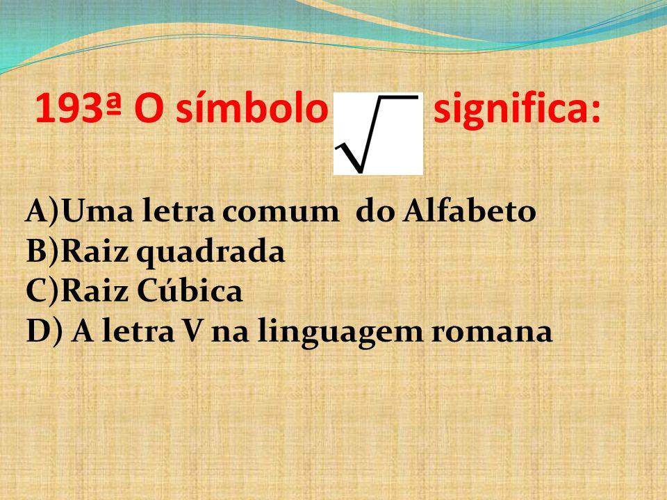 193ª O símbolo significa: Uma letra comum do Alfabeto Raiz quadrada