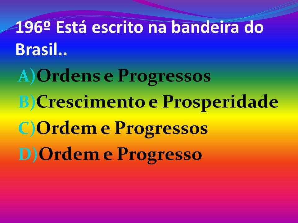 196º Está escrito na bandeira do Brasil..