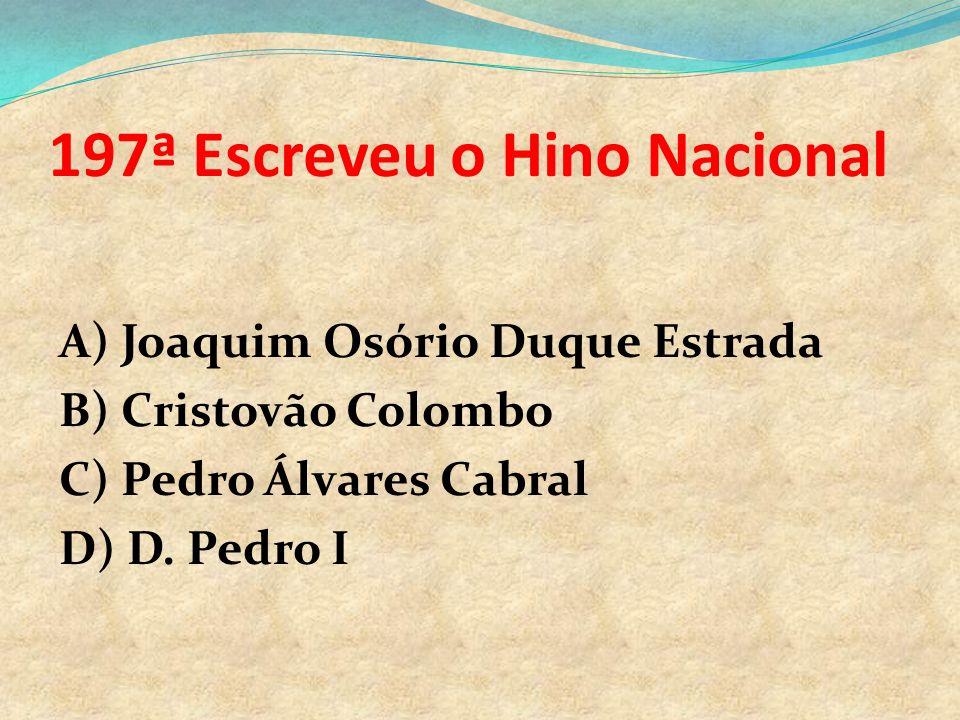 197ª Escreveu o Hino Nacional