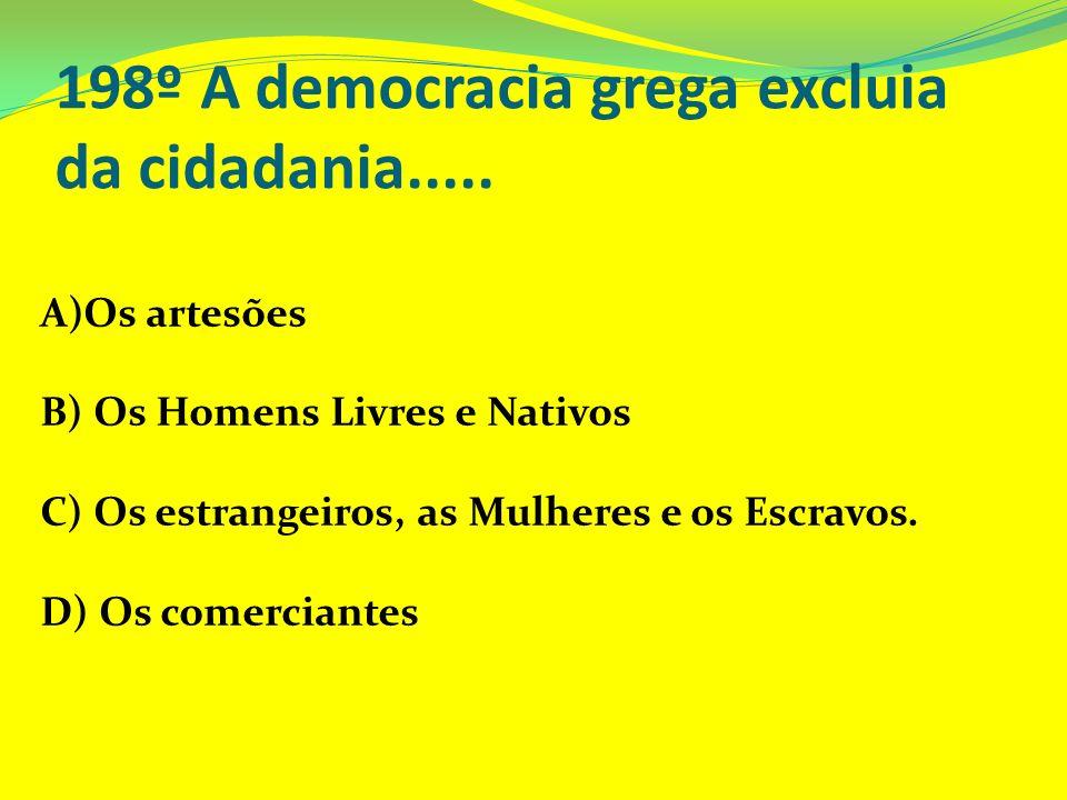 198º A democracia grega excluia da cidadania.....