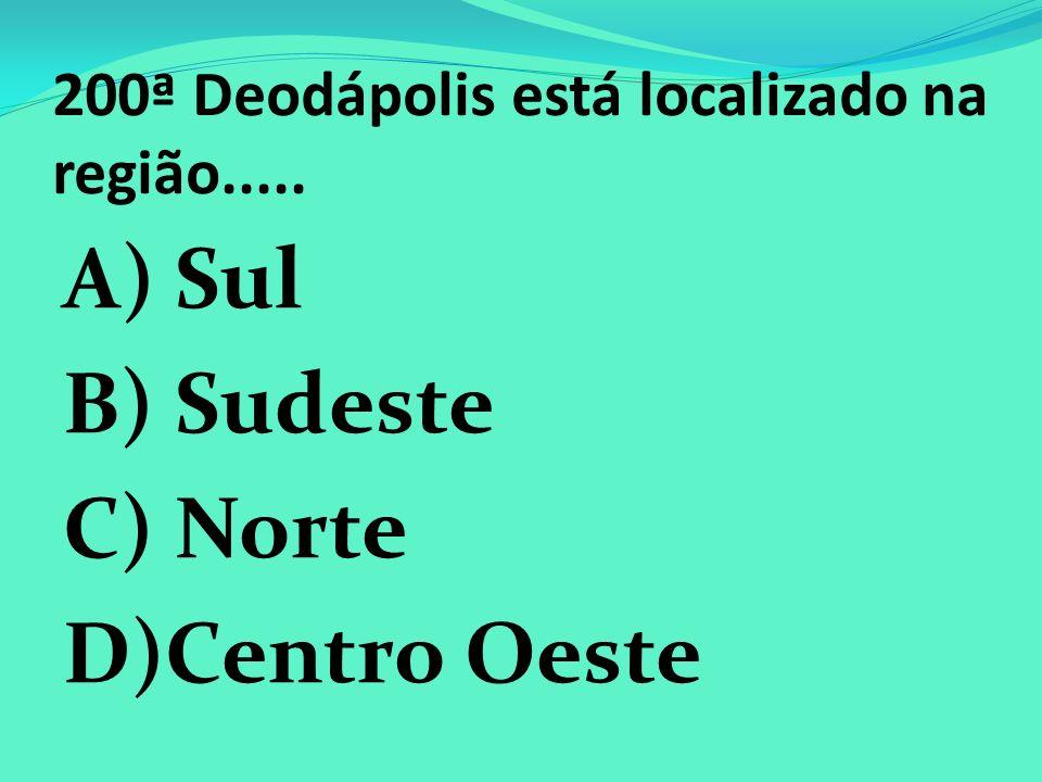 200ª Deodápolis está localizado na região.....