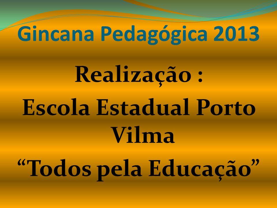 Realização : Escola Estadual Porto Vilma Todos pela Educação