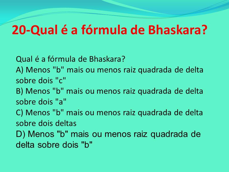 20-Qual é a fórmula de Bhaskara
