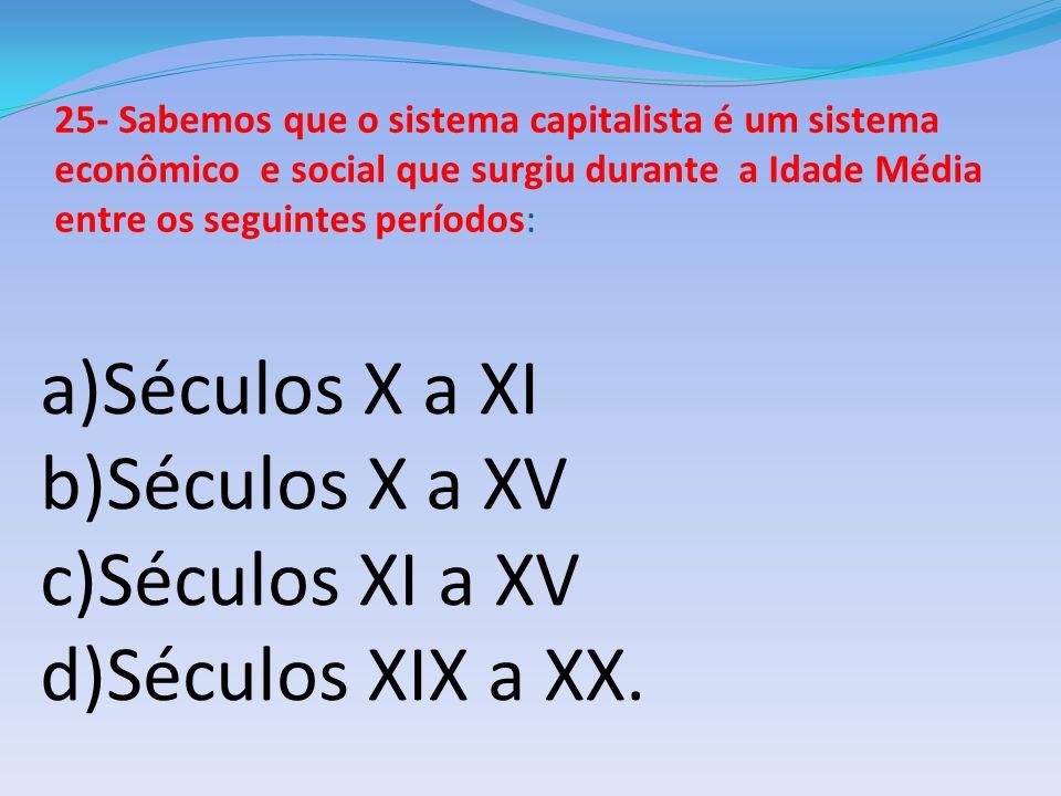 a)Séculos X a XI b)Séculos X a XV c)Séculos XI a XV