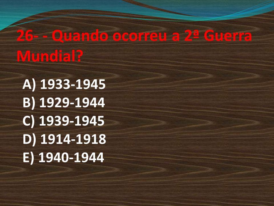 26- - Quando ocorreu a 2ª Guerra Mundial