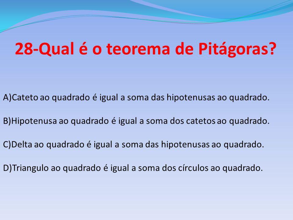 28-Qual é o teorema de Pitágoras