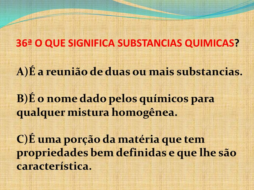 36ª O QUE SIGNIFICA SUBSTANCIAS QUIMICAS