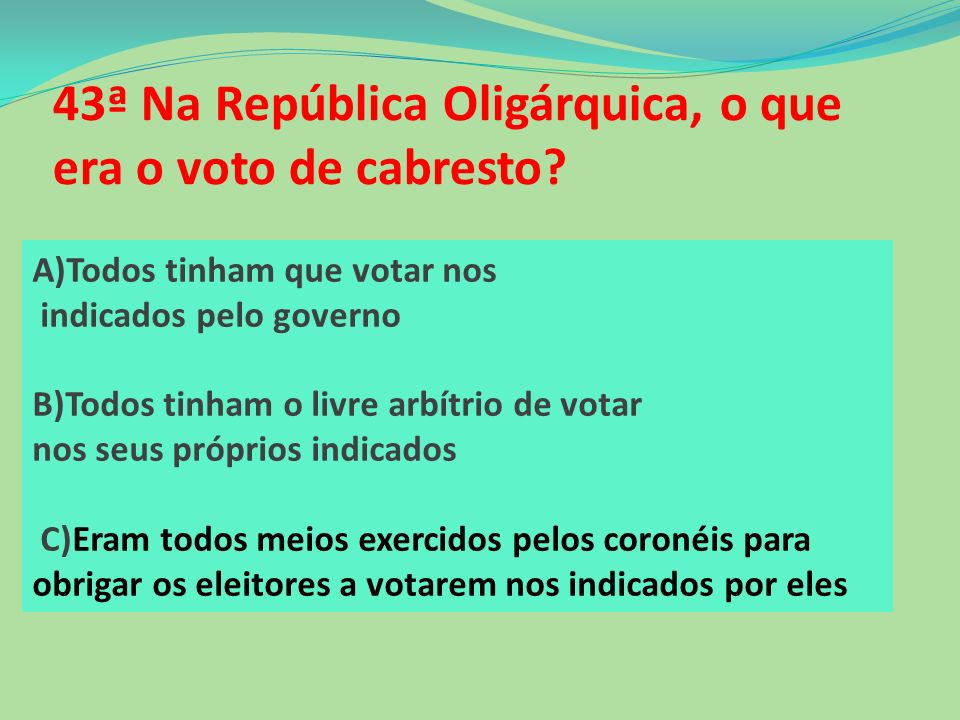 43ª Na República Oligárquica, o que era o voto de cabresto
